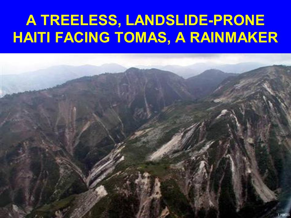 A TREELESS, LANDSLIDE-PRONE HAITI FACING TOMAS, A RAINMAKER