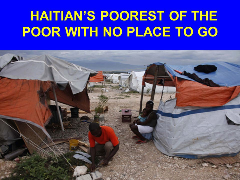 HAITIAN'S POOREST OF THE POOR WITH NO PLACE TO GO