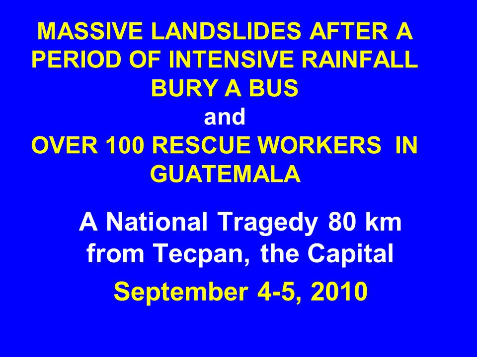 A National Tragedy 80 km from Tecpan, the Capital September 4-5, 2010