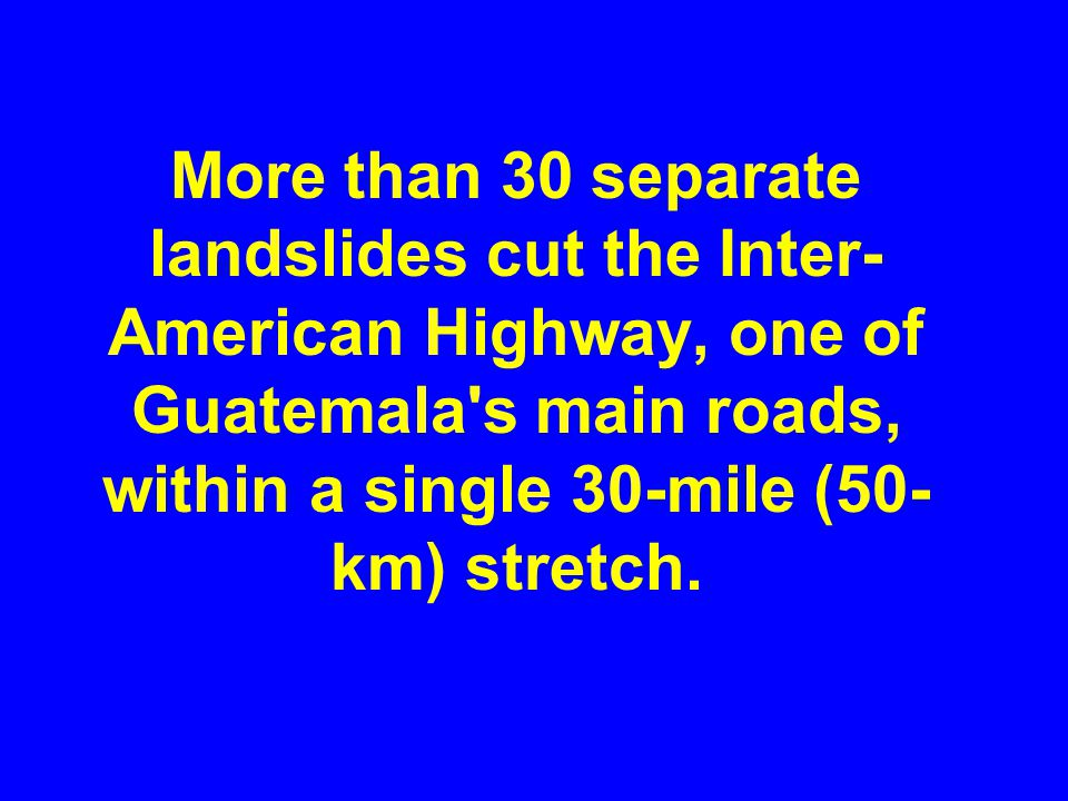 More than 30 separate landslides cut the Inter-American Highway, one of Guatemala s main roads, within a single 30-mile (50-km) stretch.