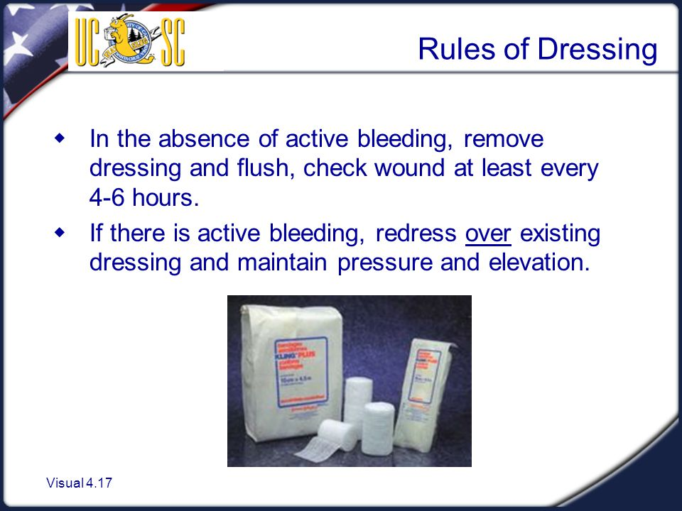 Rules of Dressing In the absence of active bleeding, remove dressing and flush, check wound at least every 4-6 hours.
