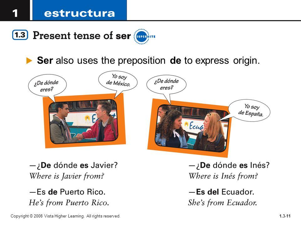 Ser also uses the preposition de to express origin.