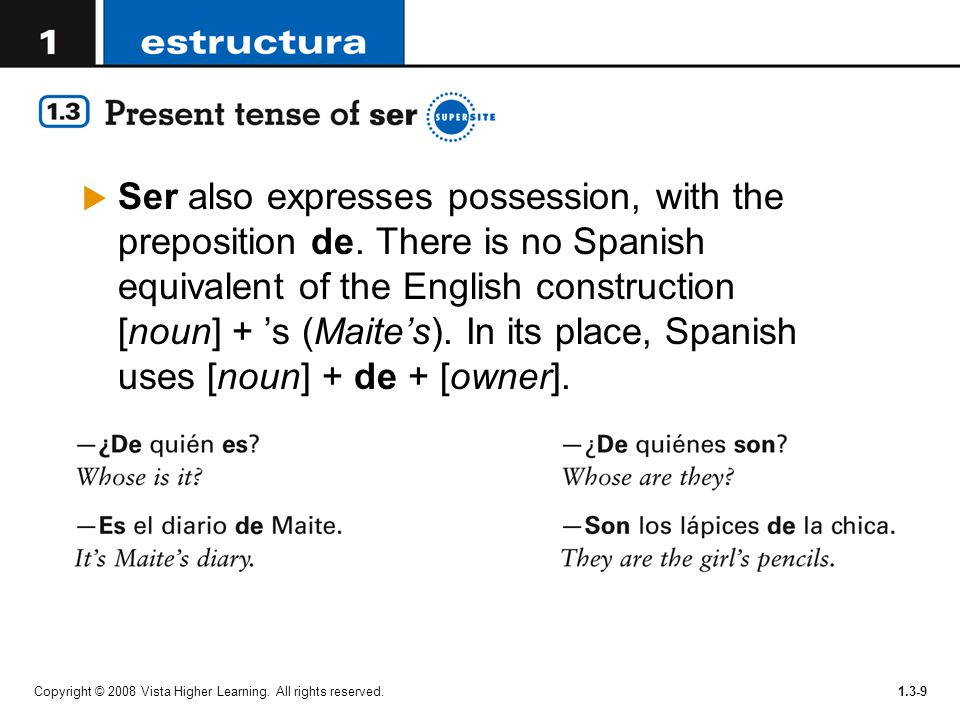 Ser also expresses possession, with the preposition de