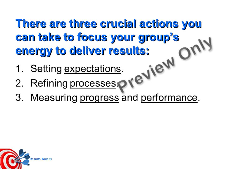There are three crucial actions you can take to focus your group's energy to deliver results: