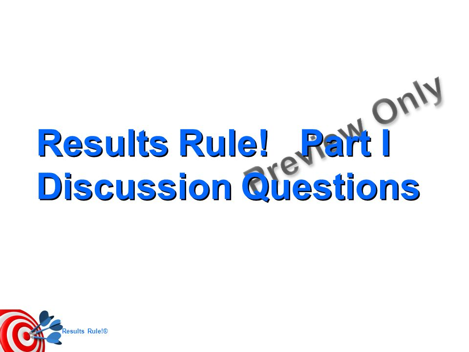 Results Rule! Part I Discussion Questions