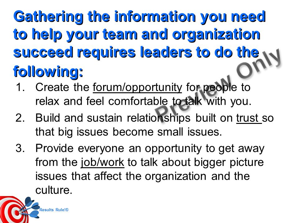 Gathering the information you need to help your team and organization succeed requires leaders to do the following: