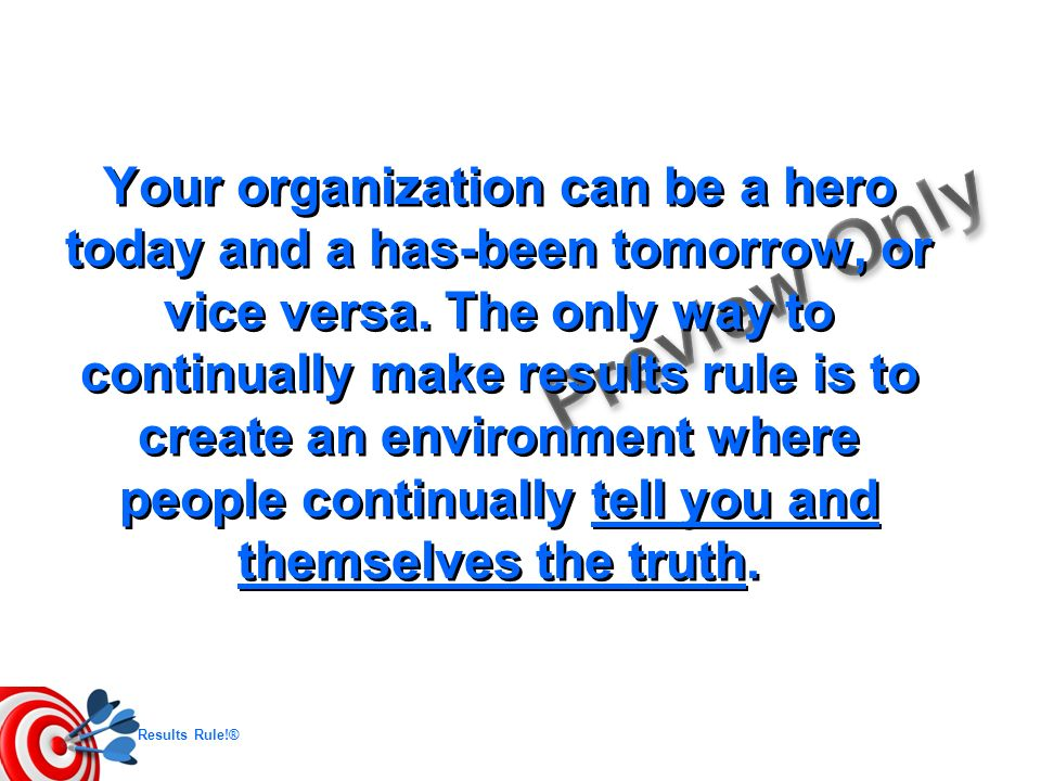 Your organization can be a hero today and a has-been tomorrow, or vice versa.