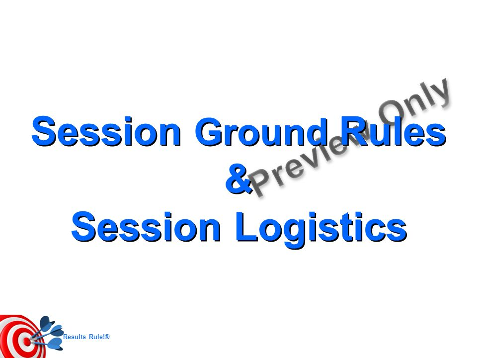 Session Ground Rules & Session Logistics