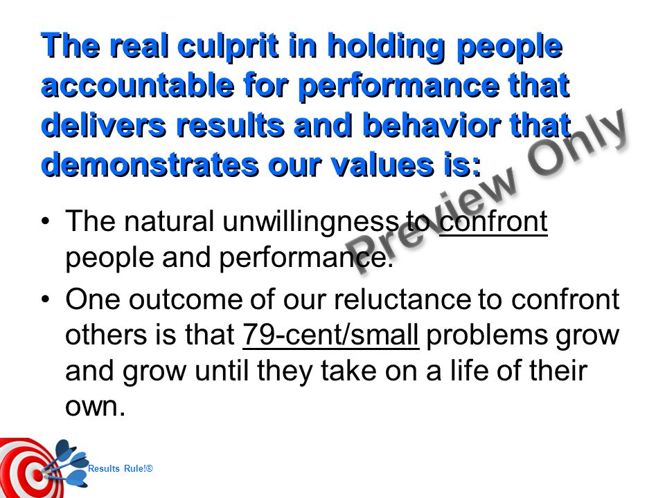 The real culprit in holding people accountable for performance that delivers results and behavior that demonstrates our values is: