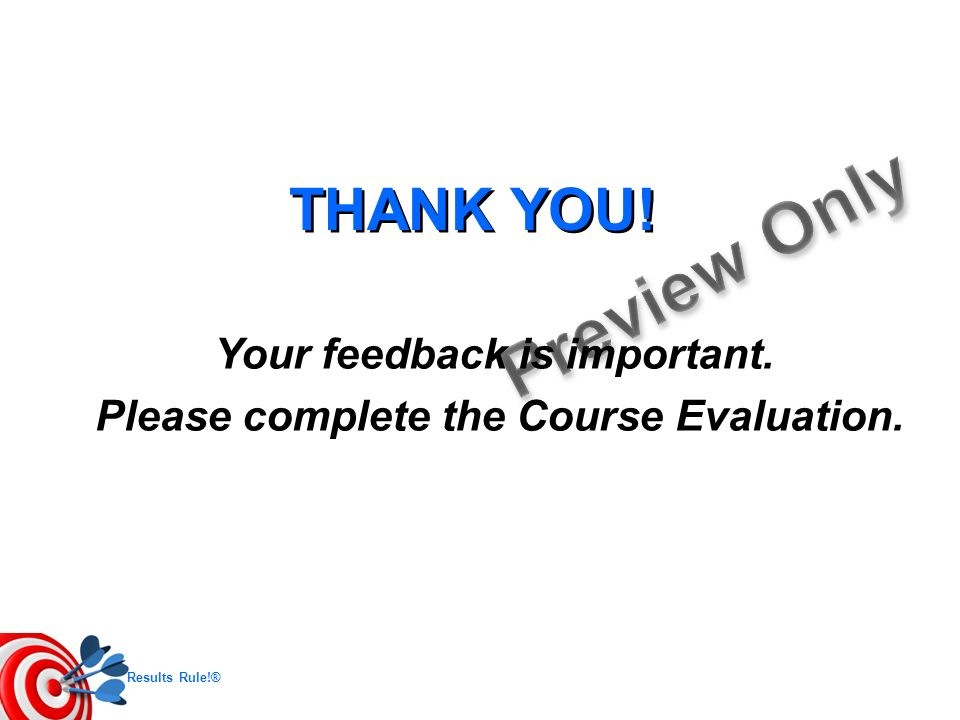 Your feedback is important. Please complete the Course Evaluation.