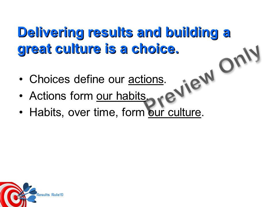 Delivering results and building a great culture is a choice.