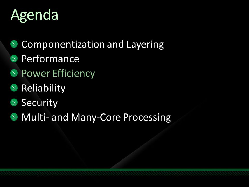 Agenda Componentization and Layering Performance Power Efficiency