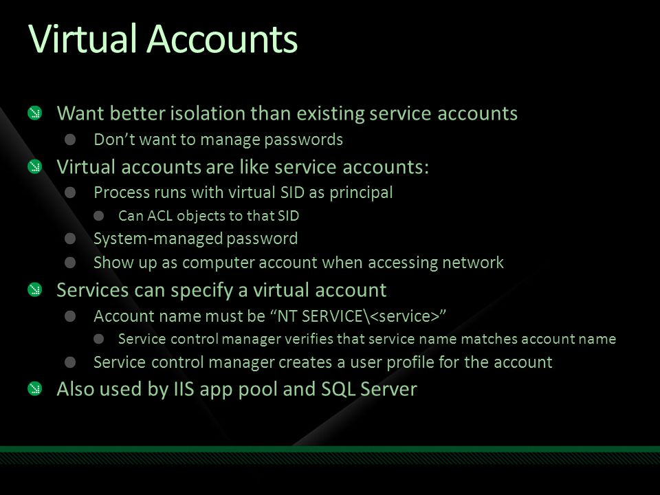 Virtual Accounts Want better isolation than existing service accounts