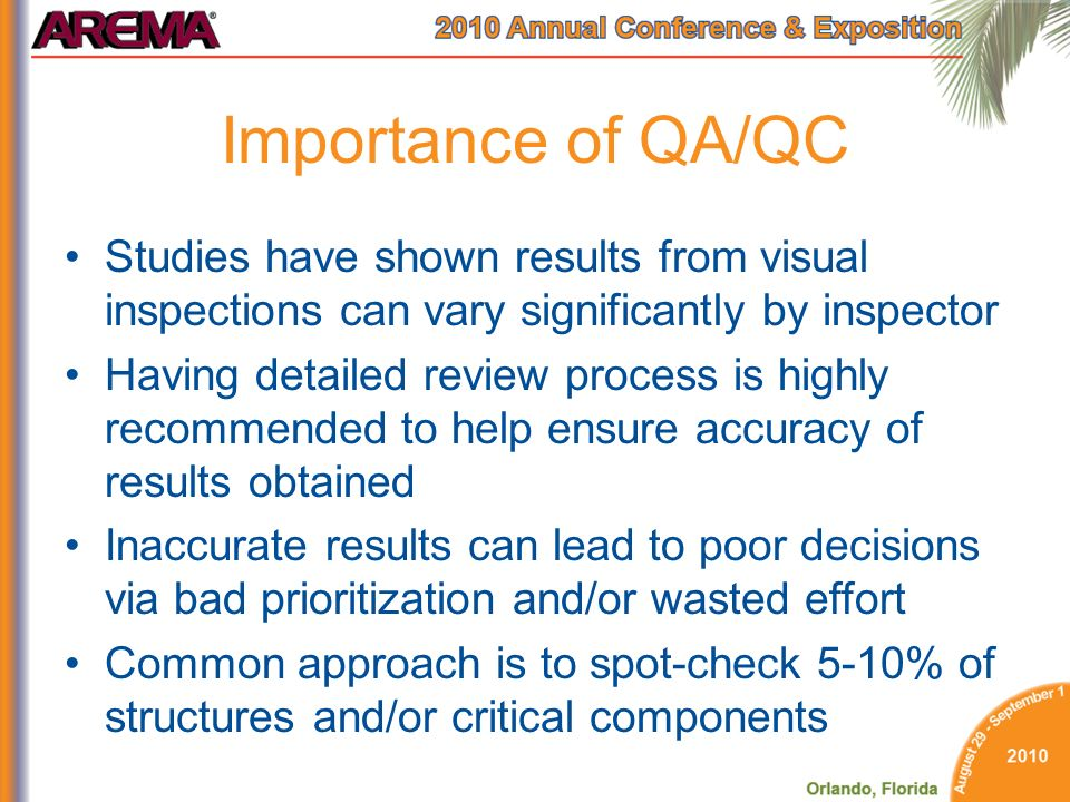 Importance of QA/QC Studies have shown results from visual inspections can vary significantly by inspector.