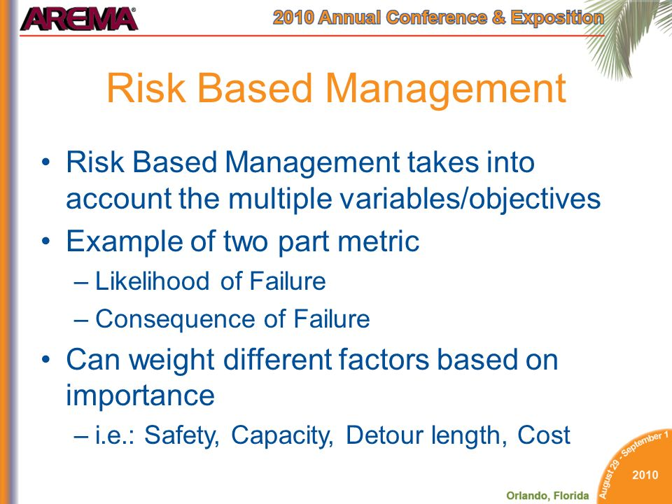 Risk Based Management Risk Based Management takes into account the multiple variables/objectives. Example of two part metric.
