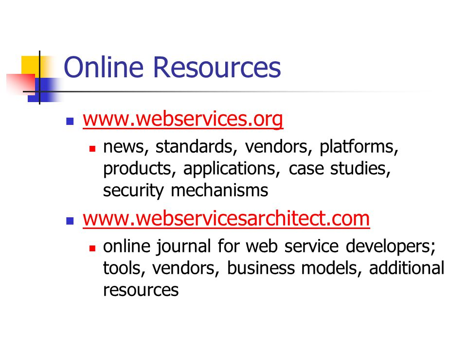 Online Resources www.webservices.org www.webservicesarchitect.com