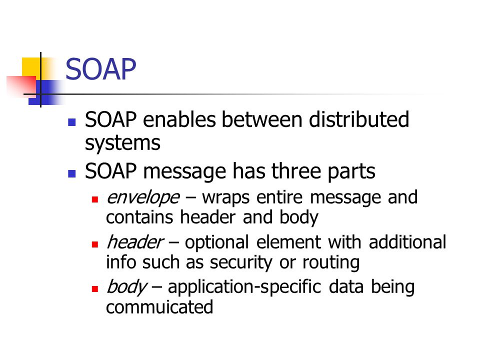 SOAP SOAP enables between distributed systems