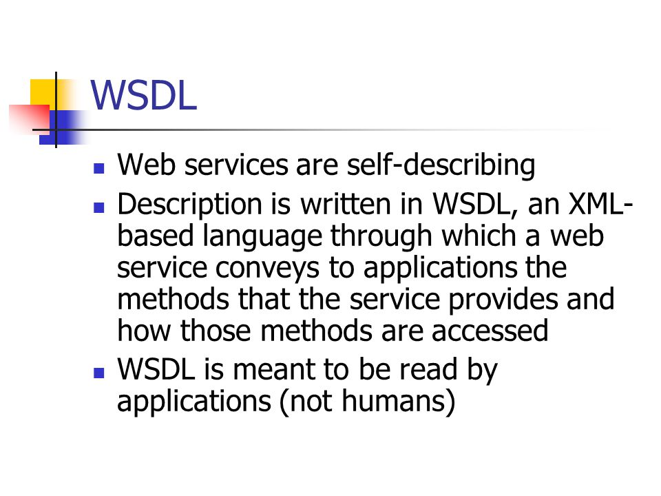WSDL Web services are self-describing