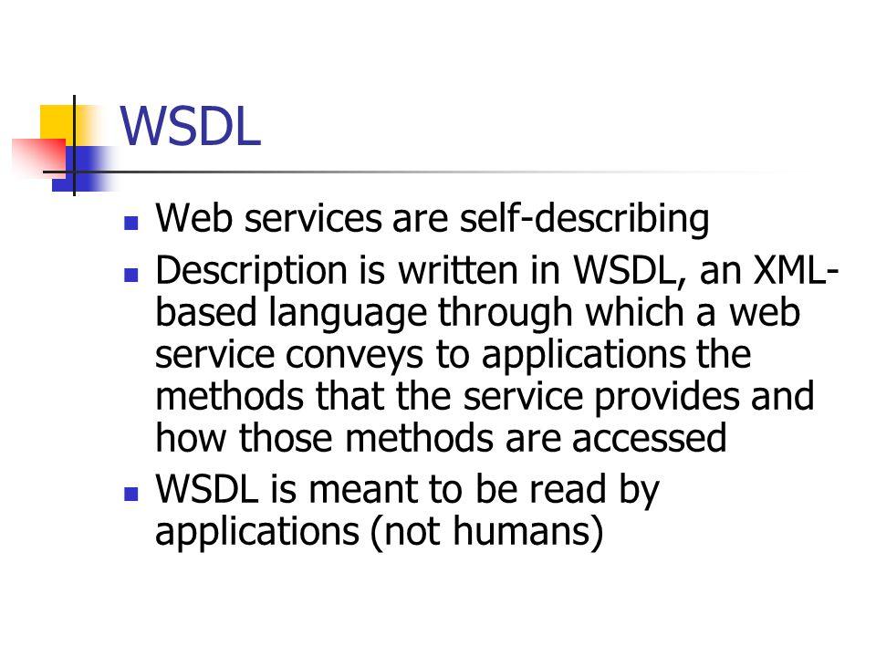 WSDL Web services are self-describing