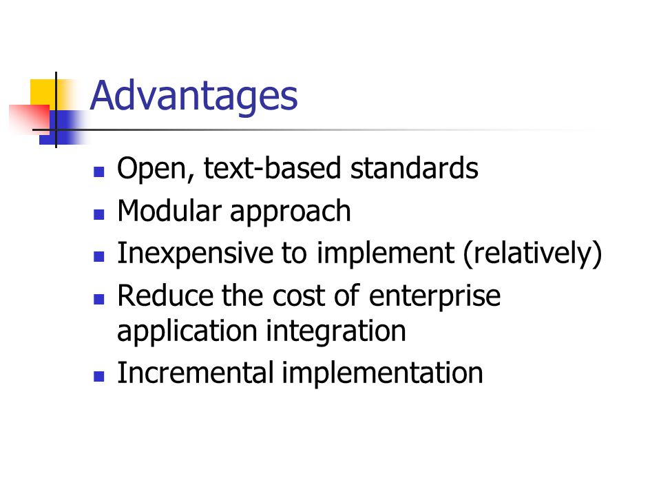 Advantages Open, text-based standards Modular approach