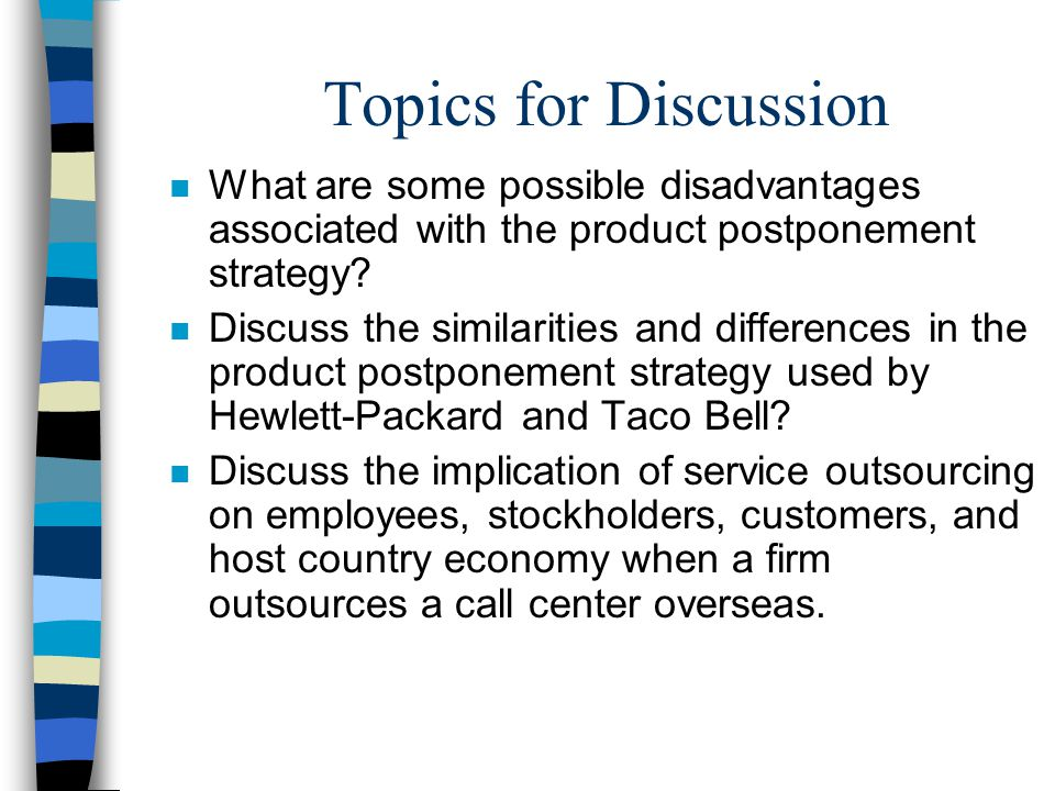 Topics for Discussion What are some possible disadvantages associated with the product postponement strategy