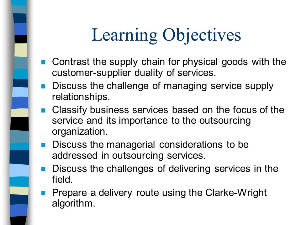 Learning Objectives Contrast the supply chain for physical goods with the customer-supplier duality of services.