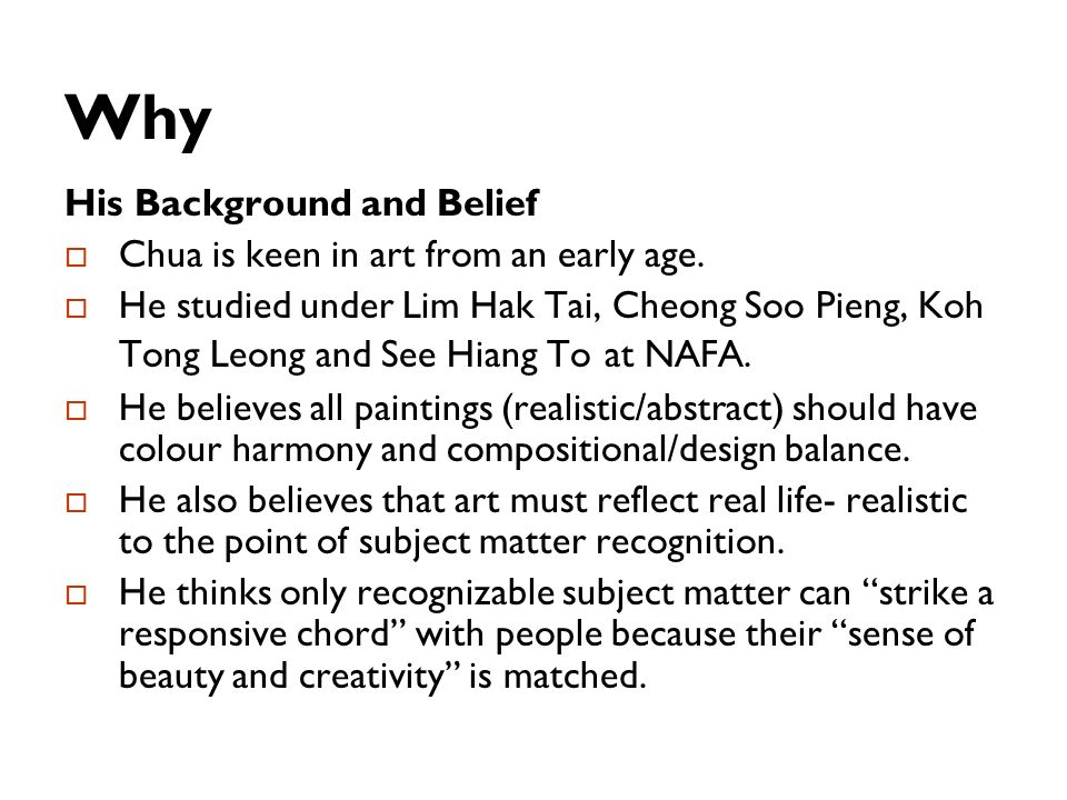 Why His Background and Belief Chua is keen in art from an early age.