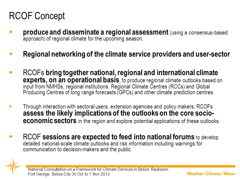 RCOF Concept produce and disseminate a regional assessment (using a consensus-based approach) of regional climate for the upcoming season.
