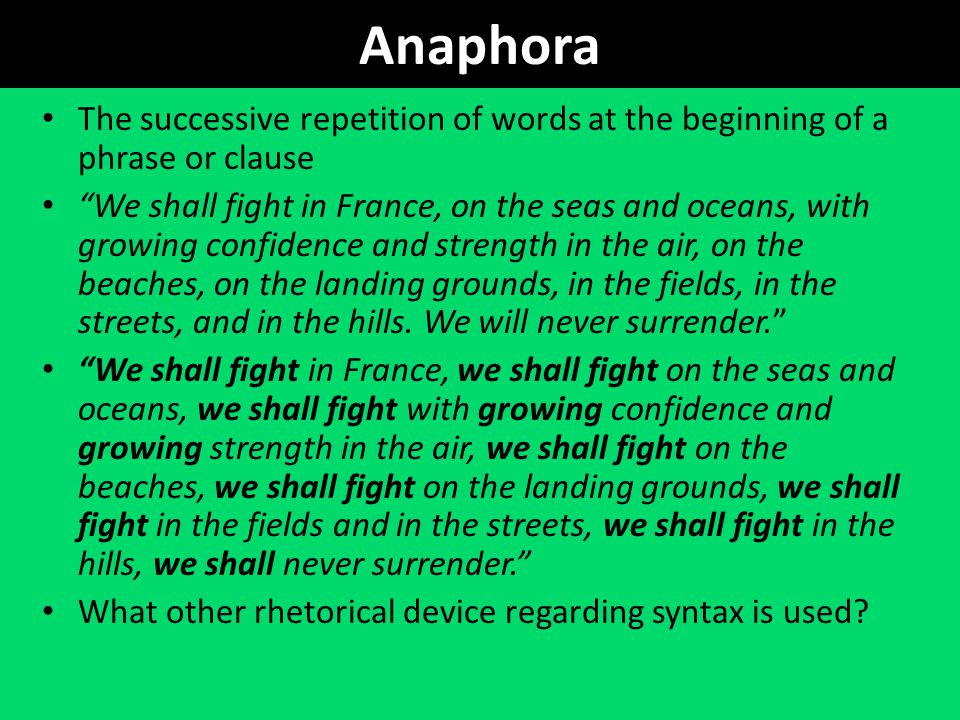 Anaphora The successive repetition of words at the beginning of a phrase or clause.