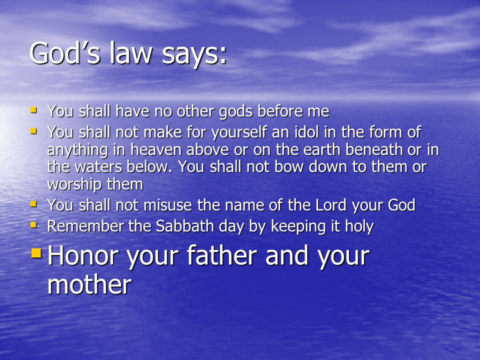 God's law says: Honor your father and your mother
