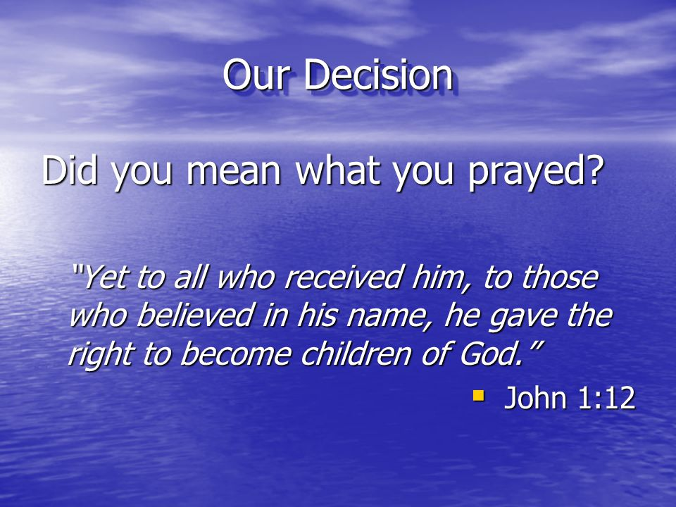 Our Decision Did you mean what you prayed