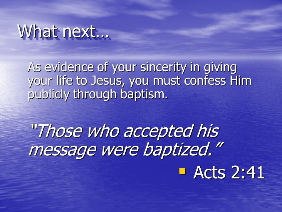 Those who accepted his message were baptized. Acts 2:41