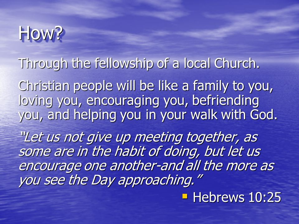 How Through the fellowship of a local Church.