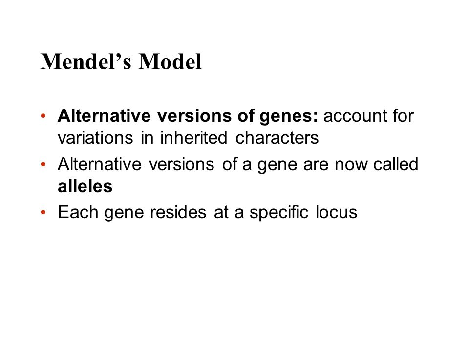 Mendel's Model Alternative versions of genes: account for variations in inherited characters. Alternative versions of a gene are now called alleles.