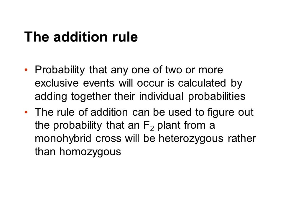 The addition rule Probability that any one of two or more exclusive events will occur is calculated by adding together their individual probabilities.