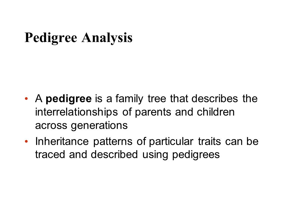 Pedigree Analysis A pedigree is a family tree that describes the interrelationships of parents and children across generations.