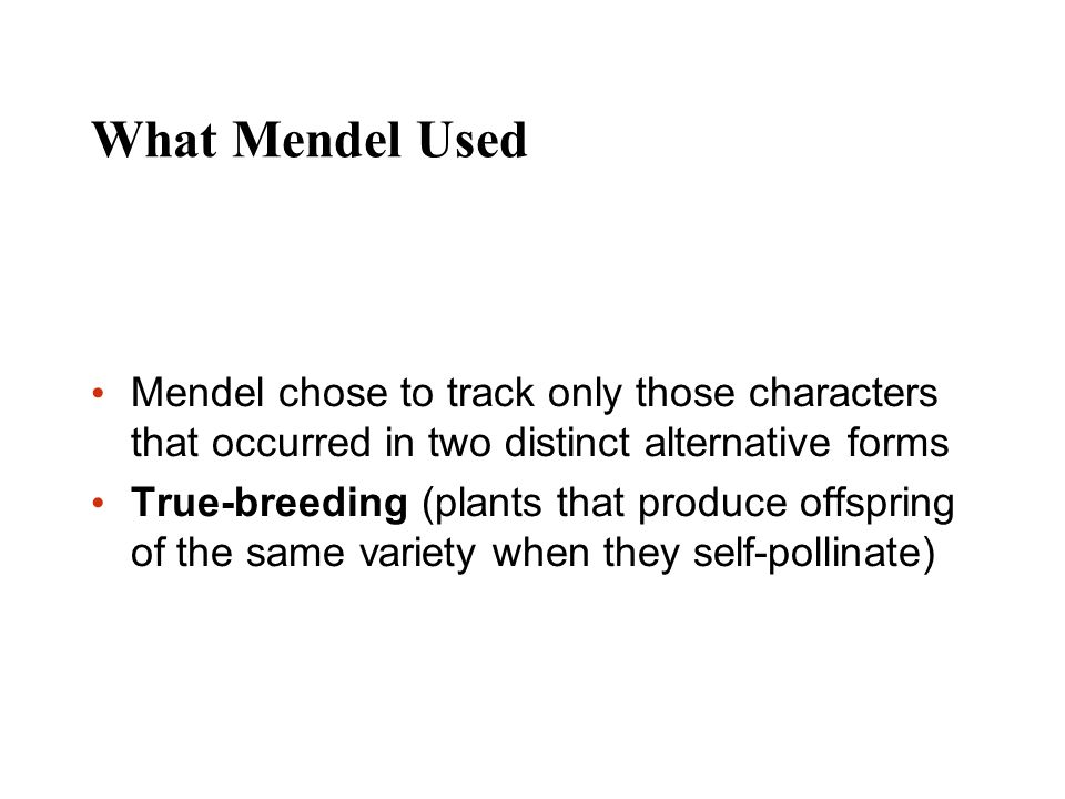 What Mendel Used Mendel chose to track only those characters that occurred in two distinct alternative forms.