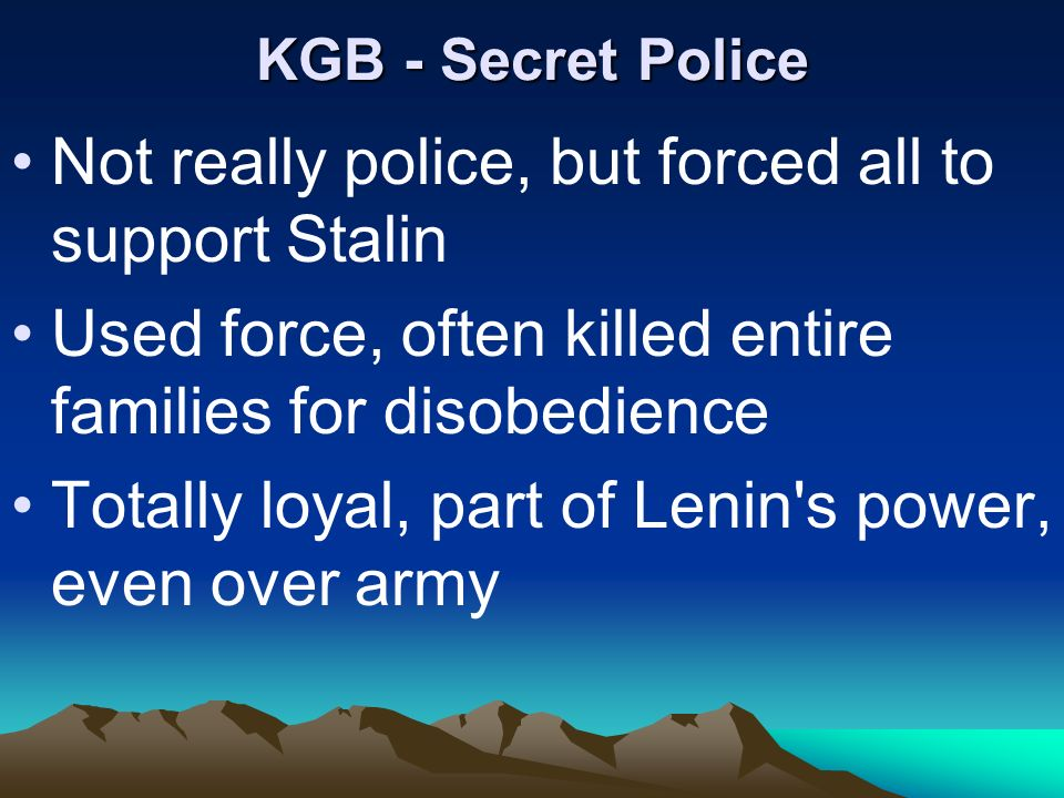 Not really police, but forced all to support Stalin