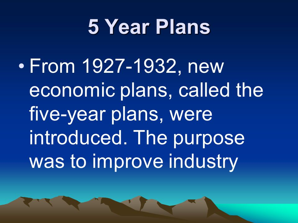 5 Year PlansFrom 1927-1932, new economic plans, called the five-year plans, were introduced.