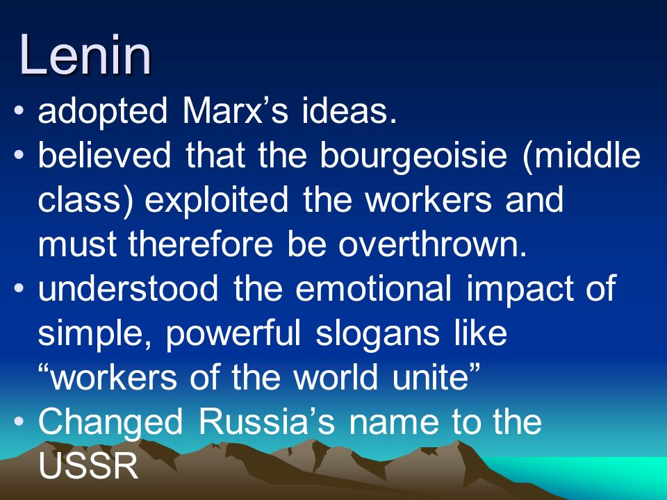 Lenin adopted Marx's ideas.