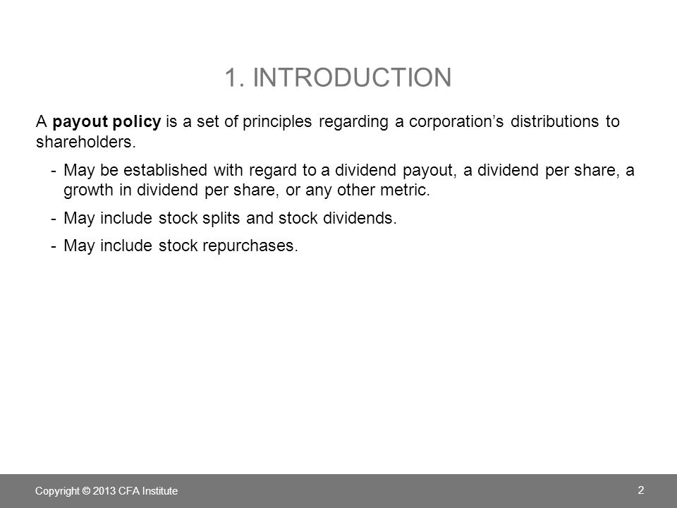1. Introduction A payout policy is a set of principles regarding a corporation's distributions to shareholders.