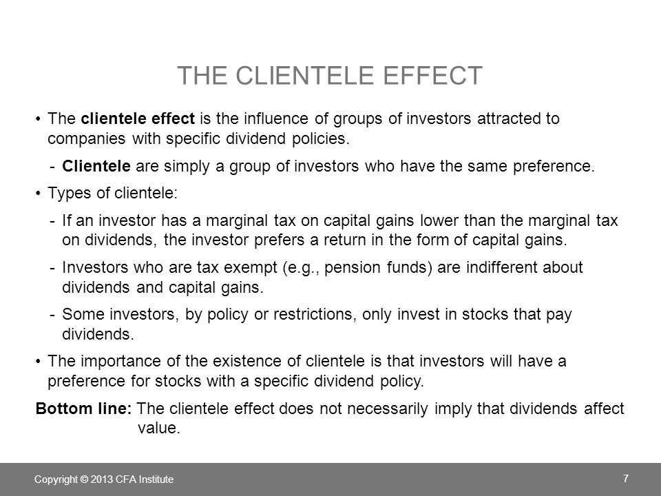 The Clientele Effect The clientele effect is the influence of groups of investors attracted to companies with specific dividend policies.