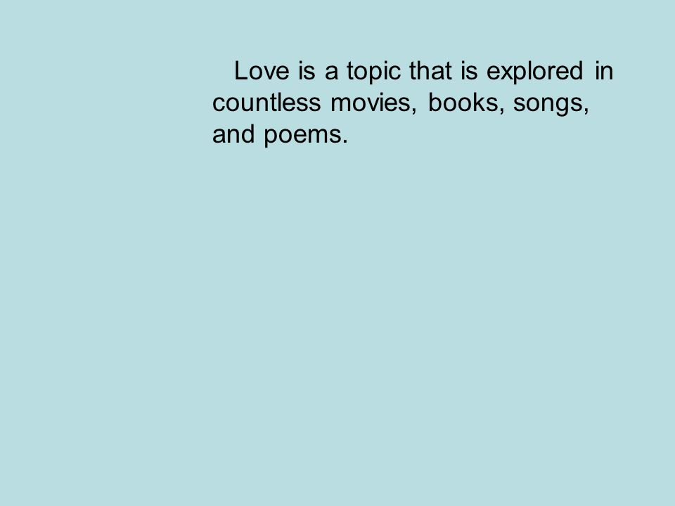 Love is a topic that is explored in countless movies, books, songs, and poems.