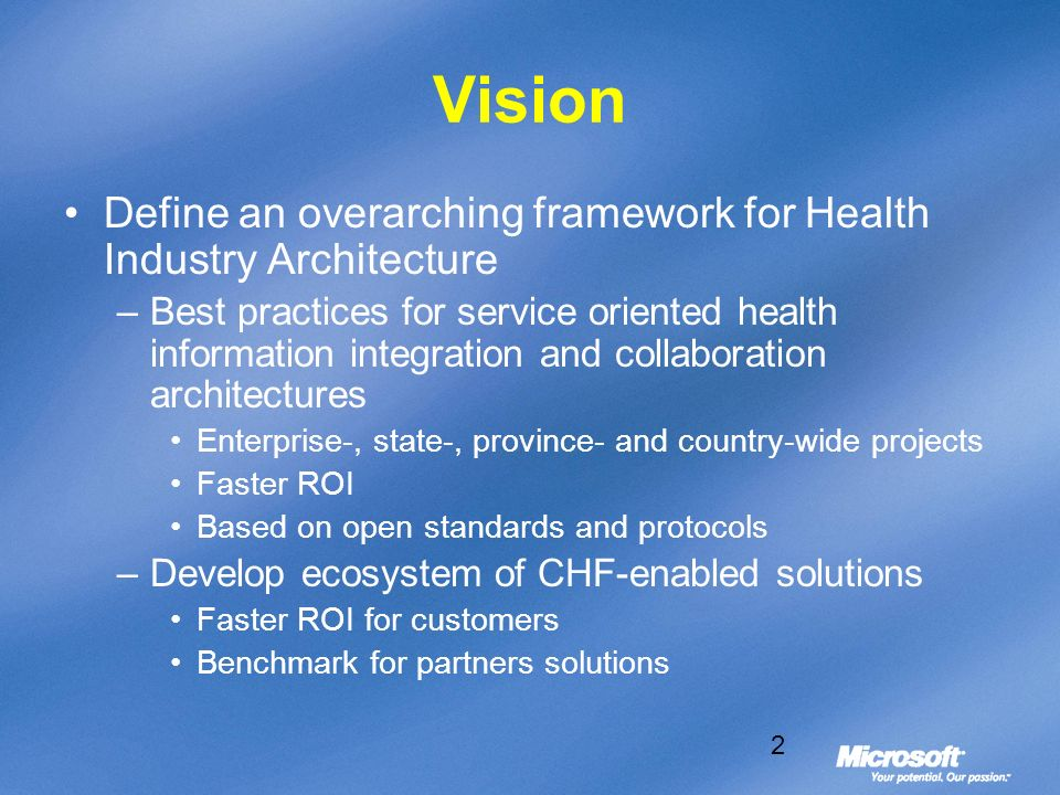 Vision Define an overarching framework for Health Industry Architecture.