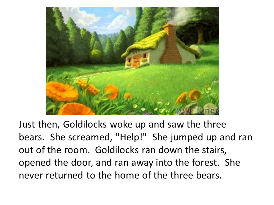Just then, Goldilocks woke up and saw the three bears
