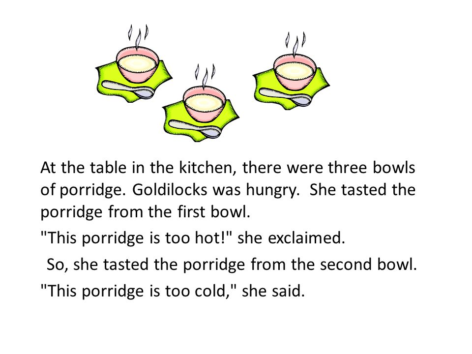So, she tasted the porridge from the second bowl.