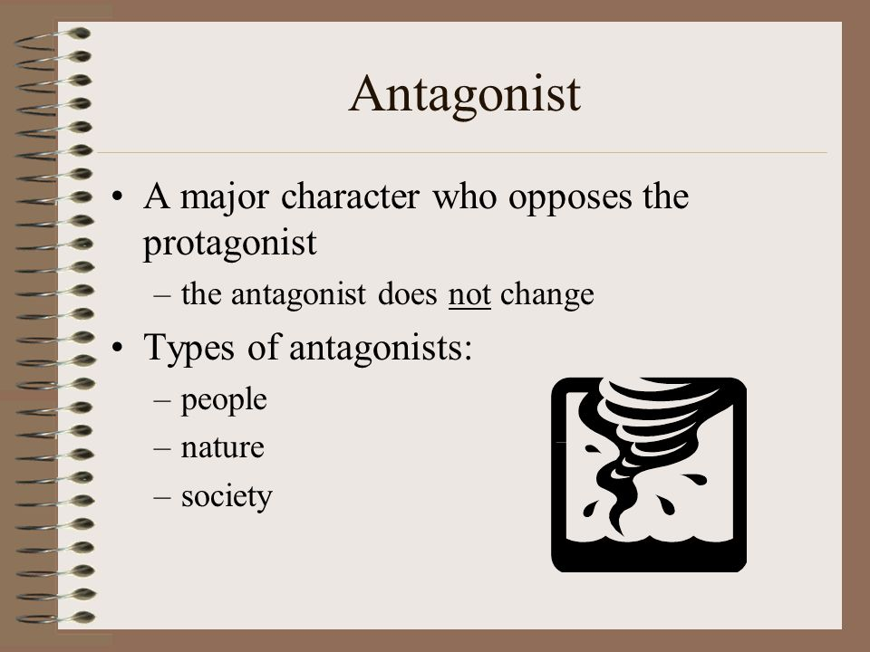 Antagonist A major character who opposes the protagonist