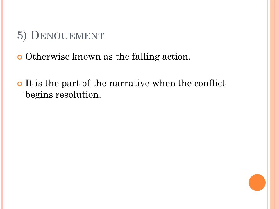 5) Denouement Otherwise known as the falling action.