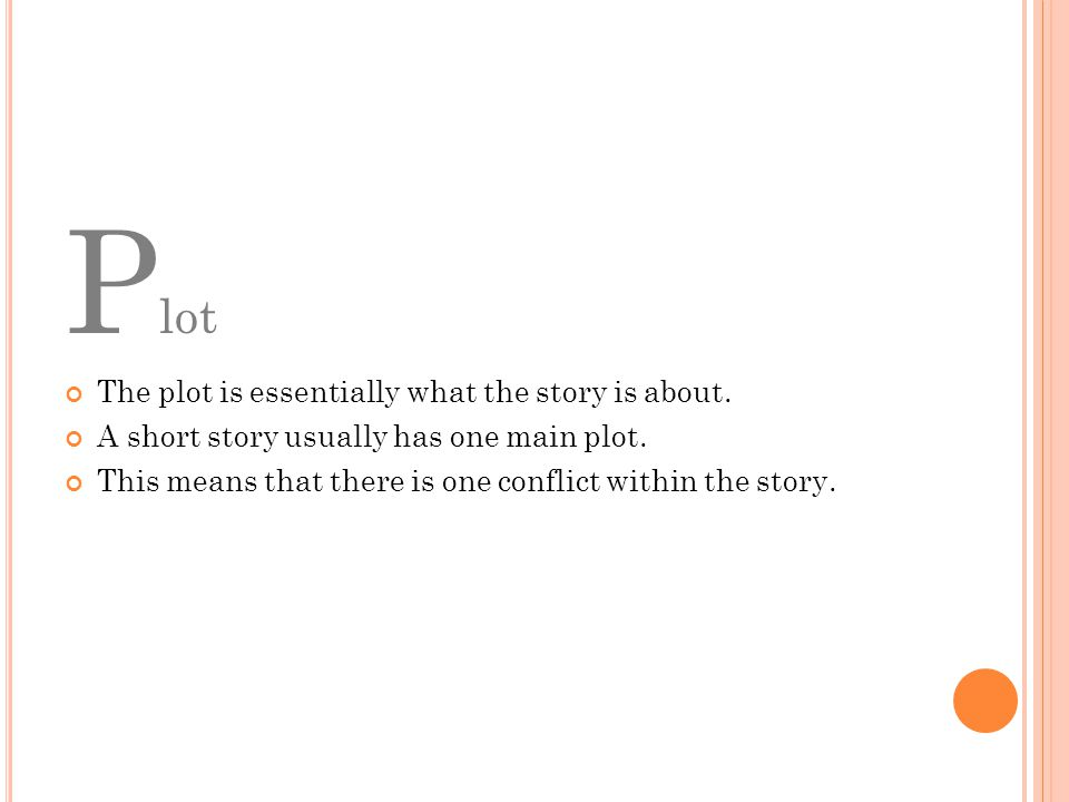 Plot The plot is essentially what the story is about.