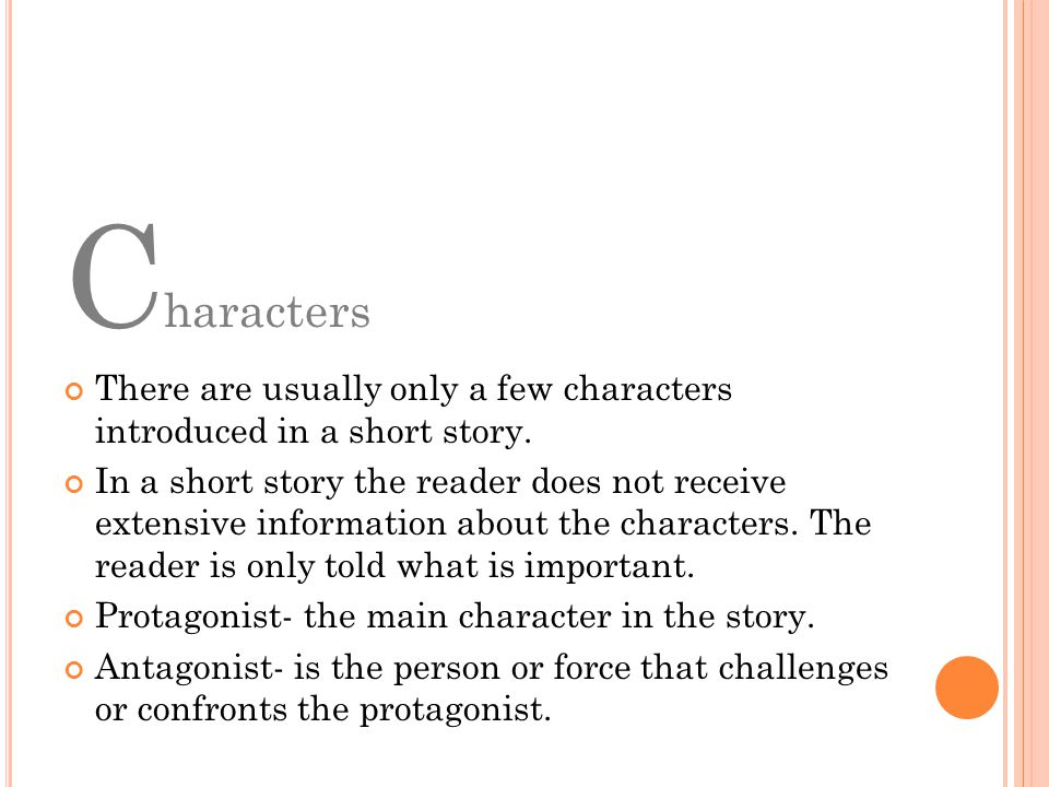Characters There are usually only a few characters introduced in a short story.